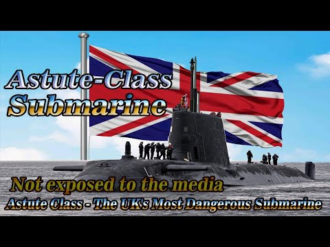 Astute Class - The most dangerous British submarine that Russia feared!