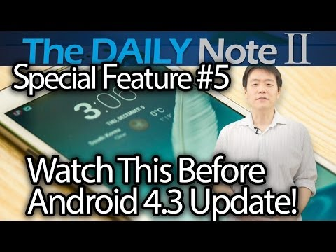 Samsung Galaxy Note 2 Special Feature Episode 5: Watch This Before You Update To Android 4.3