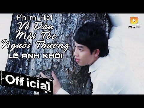 [ Phim Hài ] Về Đâu Mái Tóc Người Thương - Lê Anh Khôi