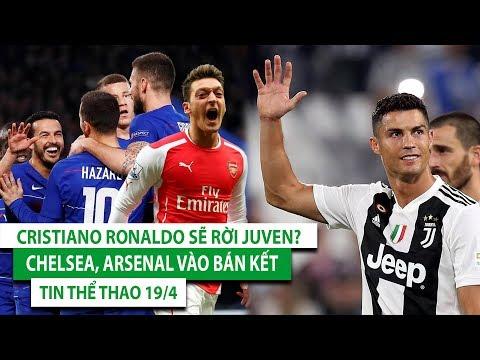 TIN BÓNG ĐÁ - CHUYỂN NHƯỢNG 19/4| Chelsea, Arsenal vào bán kết| Cristiano Ronaldo sẽ rời Juventus? - Thời lượng: 6 phút, 18 giây.