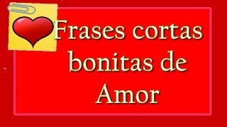 Frases Cortas Bonitas De Amor Para Compartir, Dedicar Y Enamorar