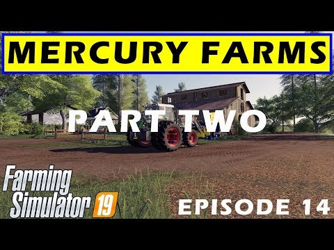 PART TWO | MERCURY FARMS | Farming Simulator 19 PC | Episode 14B