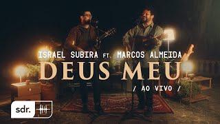 Deus Meu (Ao Vivo) - Israel Subirá + Marcos Almeida  Som do Reino