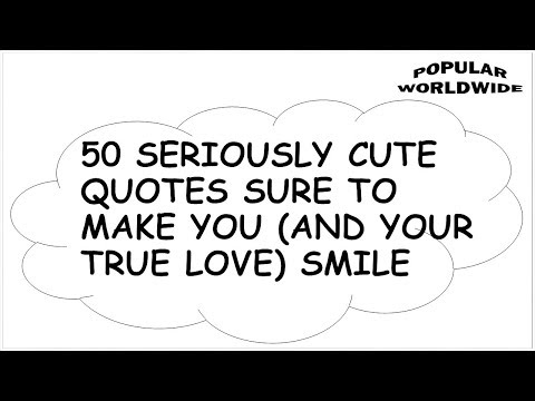 50 SERIOUSLY CUTE QUOTES SURE TO MAKE YOU AND YOUR TRUE LOVE SMILE