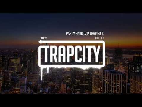 Riot Ten - Party Hard (VIP Trap Edit)