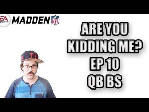 ARE YOU KIDDING ME? EPISODE 10 - QB BS