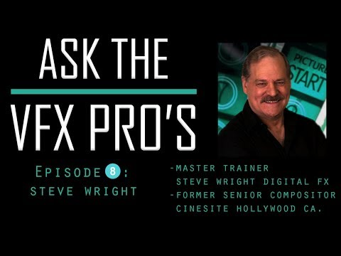 """Ask the VFX PRO'S"" EPISODE 8: Steve Wright"