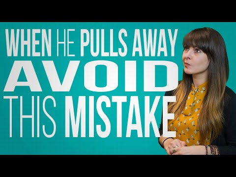 When He Pulls Away Avoid This Mistake