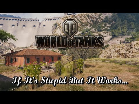 World of Tanks - If It's Stupid But It Works...