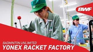 Video Badminton Unlimited | Yonex Racket Factory | BWF 2018 MP3, 3GP, MP4, WEBM, AVI, FLV September 2018