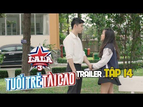 Trailer TẬP 14 | HỌC VIỆN ÂM NHẠC - LALA SCHOOL | MÙA 3 - TUỔI TRẺ TÀI CAO