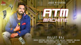 Atm Machine | (Full HD ) | Rajjit Raj  |  New Punjabi Songs 2019 | Latest Punjabi Songs