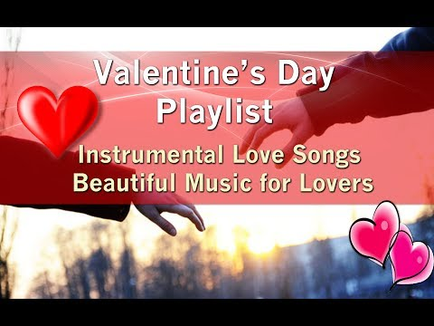 VALENTINE'S DAY PLAYLIST Love Songs Beautiful Music for Lovers – ONE HOUR