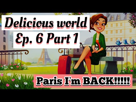 Let's Play! DELICIOUS WORLD EP. 6 Part 1 (WELL HELLO THERE PARIS! IM FINALLY HERE!)