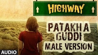 Patakha Guddi Male Version - Full Song Audio - Highway