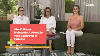 Mindfullness: Treinando A Atenção Para Combater O Estresse