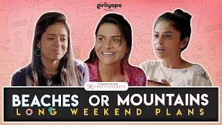 Video Girliyapa's Long Weekend Plans | Beaches or Mountains MP3, 3GP, MP4, WEBM, AVI, FLV Maret 2018