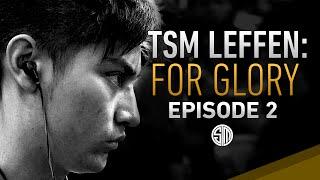 TSM Leffen: For Glory – Episode 2