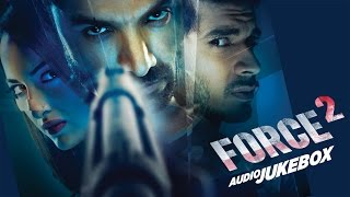 FORCE 2 Audio Jukebox John Abraham Sonakshi