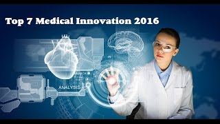 Top 7 Medical Innovations