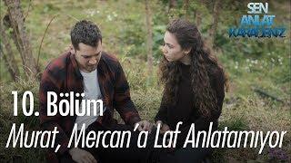 Video Murat, Mercan'a laf anlatamıyor! - Sen Anlat Karadeniz 10. Bölüm MP3, 3GP, MP4, WEBM, AVI, FLV Agustus 2018