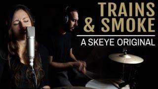 Trains & Smoke - Skeye