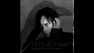 灰よ Hai Yo (Oh Ashes/Ash King) Susumu Hirasawa - Full Version