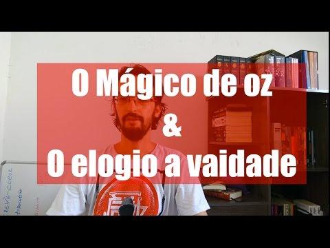 O Mágico de Oz e O Elogio a vaidade.