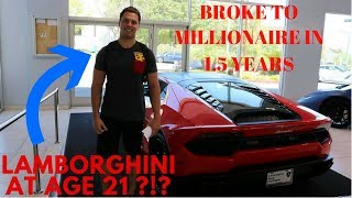 BROKE TO 21 YEAR OLD MILLIONAIRE IN 1.5 YEARS