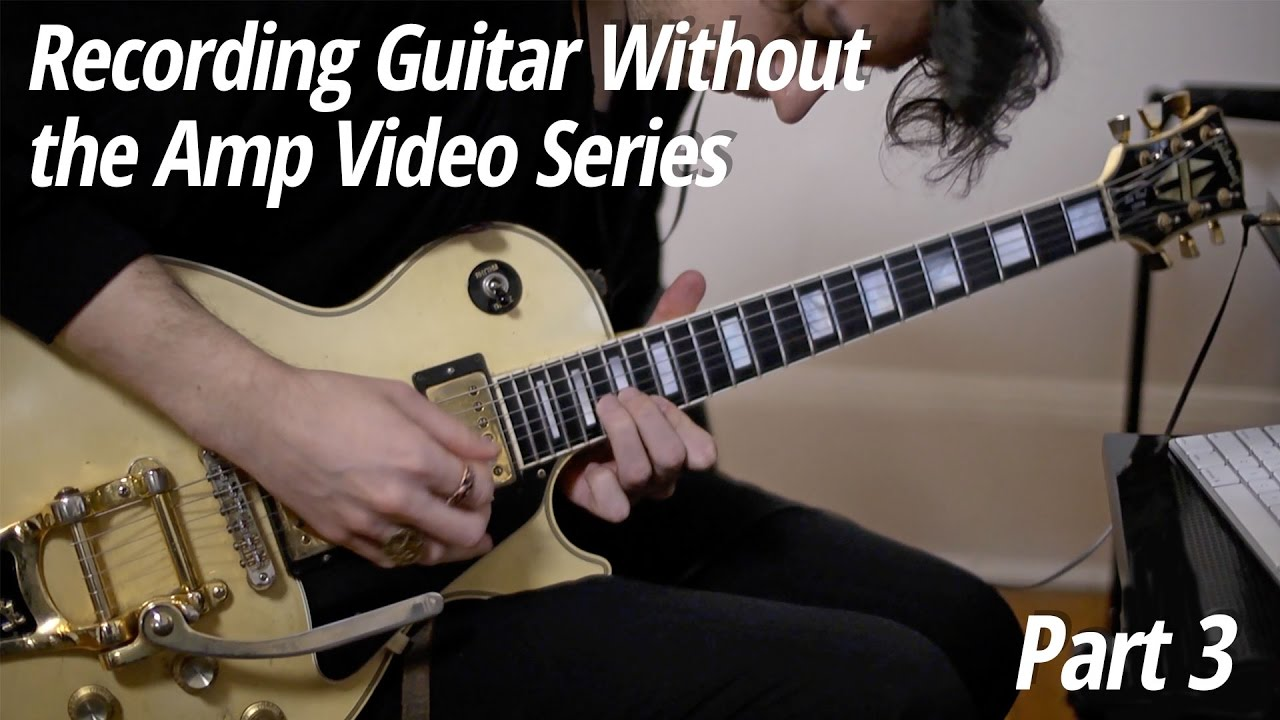 Recording Guitar Without the Amp Video Series: Part 3