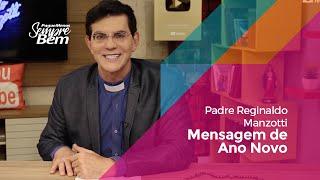 Padre Reginaldo Manzotti - Mensagem de Ano Novo