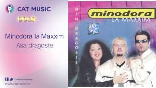 Minodora la Maxxim - Asa dragoste