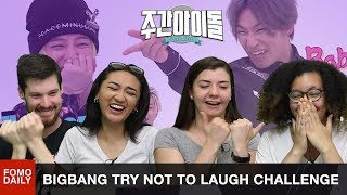 BIGBANG on Weekly Idol Try Not To Laugh Challenge • Fomo Daily Reacts
