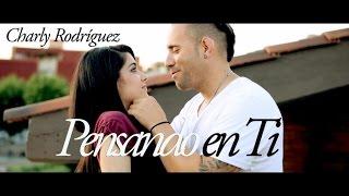 Charly Rodríguez - Pensando en Ti (videoclip oficial)