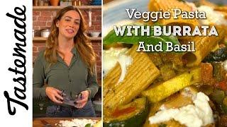 Veggie Pasta With Burrata & Basil | The Tastemakers-Megan Mitchell by Tastemade