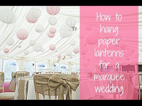 How to install hanging paper lanterns in a marquee