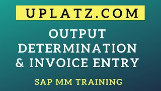 Output Determination and Invoice Entry | SAP MM | SAP Materials Management Training & Certification