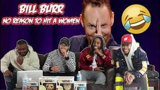 Video Bill Burr - No Reason To Hit A Women REACTION/REVIEW MP3, 3GP, MP4, WEBM, AVI, FLV Desember 2018