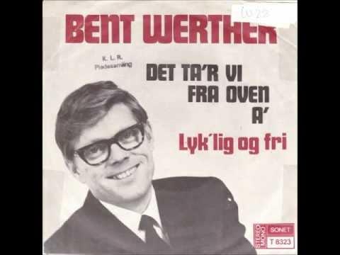 Bent Werther - Lyk'lig Og Fri.
