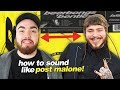 HOW TO SOUND LIKE POST MALONE!!