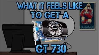 What it feels like to get a GT 730