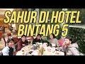 Sahur Di Hotel Bintang 5 #RANSVLOG