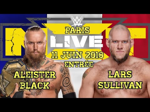 [NXT LIVE ! PARIS] LARS SULLIVAN VS ALEISTER BLACK FULL MATCH (11 JUIN 2018)