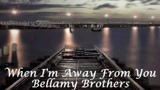 When I'm Away From You - Bellamy Brothers