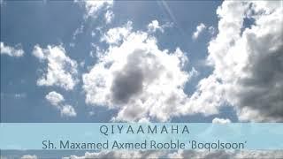 Qiyaamaha ~ Sh. Maxamed Axmed Rooble 'boqolsoon'