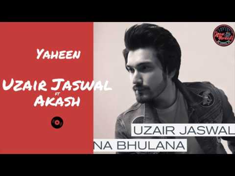 Video YAHEEN | NA BHULANA | UZAIR JASWAL | AKASH MUSIK download in MP3, 3GP, MP4, WEBM, AVI, FLV January 2017