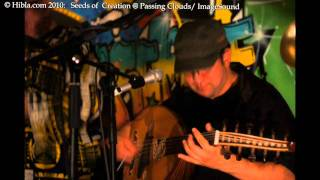 Download Lagu hibla.com: Seeds of Creation  100806-live at Passingclouds-sound.avi Mp3