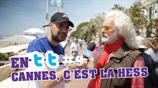 Video EN TT#9 - CANNES, C'EST LA HESS MP3, 3GP, MP4, WEBM, AVI, FLV Mei 2017