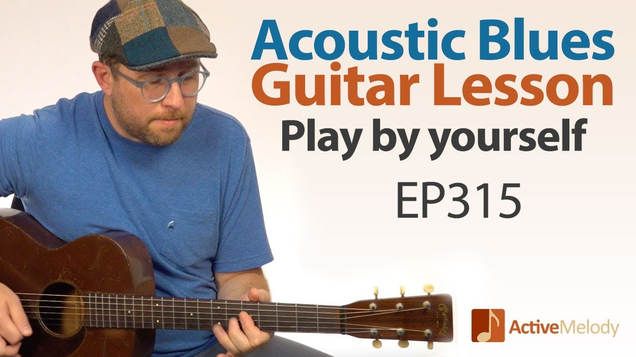 Solo Acoustic Blues Guitar Lesson – Play the blues by yourself on guitar – Blues Guitar Lesson EP315