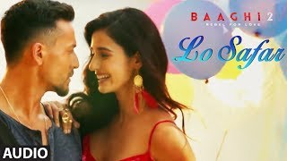 Video Lo Safar Full Audio Song | Tiger Shroff | Disha P | Mithoon | Jubin N | Ahmed Khan Sajid Nadiadwala MP3, 3GP, MP4, WEBM, AVI, FLV Mei 2019